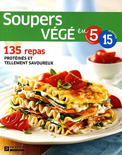Soupers végé en 5 ingrédients, 15 minutes: 135 repas protéinés et tellement savoureux