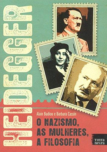 Heidegger. O Nazismo, as Mulheres, a Filosofia