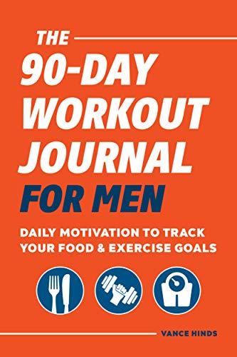 The 90-Day Workout Journal for Men: Daily Motivation to Track Your Food & Exercise Goals