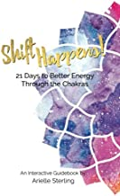 Shift Happens!: 21 Days to Better Energy Through the Chakras