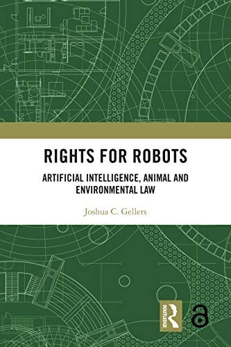 Rights for Robots: Artificial Intelligence, Animal and Environmental Law (English Edition)