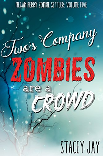 Download Two's Company, Zombies are a Crowd (Megan Berry Zombie Settler Book 5) (English Edition) B01AIMLZJ4