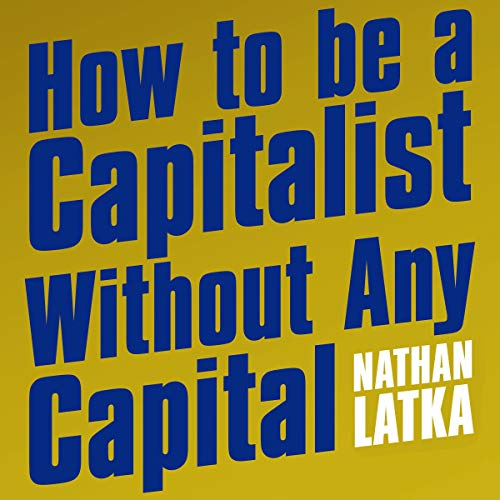 Couverture de How to Be a Capitalist Without Any Capital