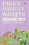 Bruckmann Wanderführer: Einfach glücklich wandern Lüneburger Heide. 29 Orte & Erlebnisse, die glücklich machen.