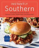 Instantly Southern: 85 Southern Favorites for Your Pressure Cooker, Multicooker, and Instant Pot : A Cookbook