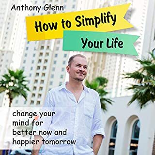 How to Simplify Your Life     Change Your Mind for Better Now and Happier Tomorrow (Success Mindset, Book 4)              By:                                                                                                                                 Anthony Glenn                               Narrated by:                                                                                                                                 Frank Phillips                      Length: 1 hr and 27 mins     16 ratings     Overall 4.9
