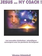 JESUUS MY COACH !: Les nouvelles révélations scientifiques convergent avec les paraboles du Seigneur (French Edition)