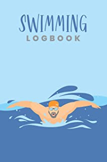 Swimming Logbook: Swim Faster By Tracking Your Timing of All Swim Drills & Swimming Training ; Essential Logbook For Swim Coach Who Desires to have a ... for Anyone Who Loves Swim Exercise Workout