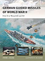 German Guided Missiles of World War II: Fritz-X to Wasserfall and X4 (New Vanguard)