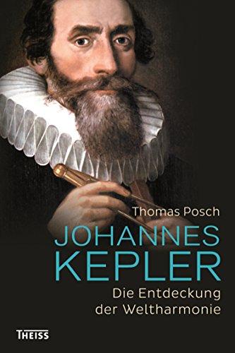 Johannes Kepler: Die Entdeckung der Weltharmonie