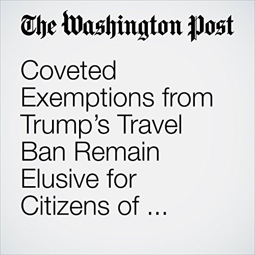 Coveted Exemptions from Trump's Travel Ban Remain Elusive for Citizens of Muslim-Majority Countries audiobook cover art