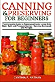 Canning and Preserving for Beginners: The Complete Guide to Preserving Foods Using Both Water Bath and Pressure Canner - Canning Cookbook and Recipes
