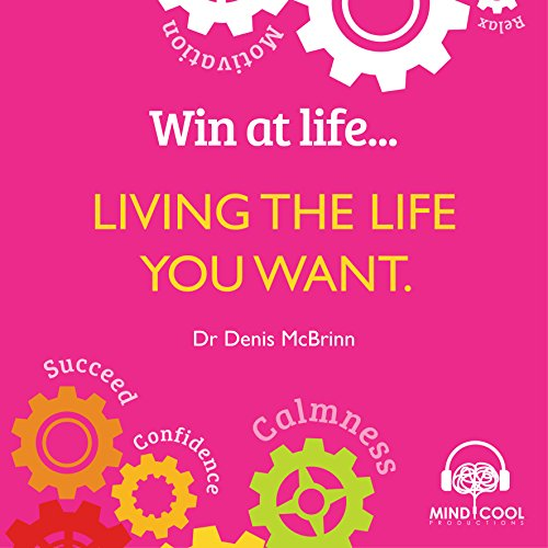 Win at Life - Living the Life You Want audiobook cover art