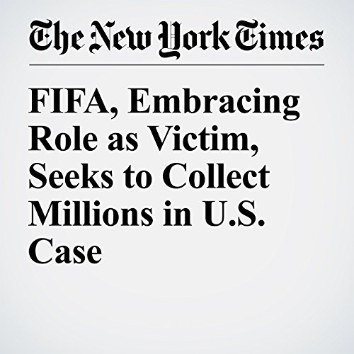 FIFA, Embracing Role as Victim, Seeks to Collect Millions in U.S. Case cover art