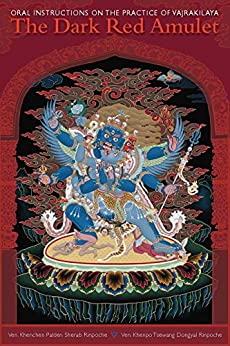 The Dark Red Amulet: Oral Instructions on the Practice of Vajrakilaya by [Kehnchen Palden Sherab Rinpoche, Khenpo Tsewang Dongyal Rinpoche]