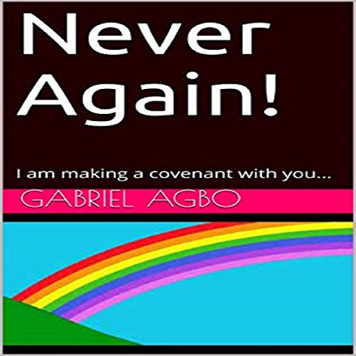 Never Again!: I Am Making a Covenant with You...
