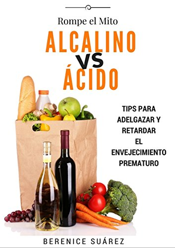 Alcalino vs Acido: Tips para adelgazar y retardar el envejecimiento prematuro (Wellness and Fitness Mastery Series nº 2) (Spanish Edition)