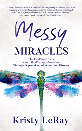 Messy Miracles: The Unfiltered Truth about Manifesting Abundance Through Depression, Addiction, and Divorce (English Edition)