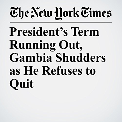 President's Term Running Out, Gambia Shudders as He Refuses to Quit copertina