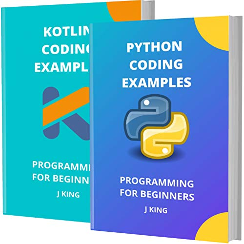 PYTHON AND KOTLIN CODING EXAMPLES: PROGRAMMING FOR BEGINNERS (English Edition)