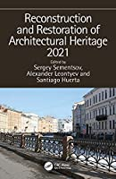 Reconstruction and Restoration of Architectural Heritage 2021: Proceedings of 3rd International Conference on Reconstruction and Renovation of Architectural Heritage, March 24-27, 2021, Saint Petersburg, Russia