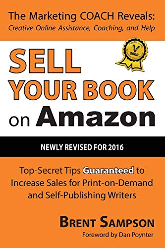 Sell Your Book on Amazon: The Book Marketing COACH Reveals Top-Secret 'How-to' Tips Guaranteed to Increase Sales for Print-on-Demand and Self-Publishing Writers