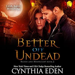 Better off Undead     Blood and Moonlight, Volume 2              By:                                                                                                                                 Cynthia Eden                               Narrated by:                                                                                                                                 Sophie Eastlake                      Length: 7 hrs and 19 mins     4 ratings     Overall 4.5