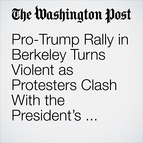 Pro-Trump Rally in Berkeley Turns Violent as Protesters Clash With the President's Supporters copertina