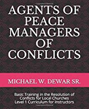 AGENTS OF PEACE MANAGERS OF CONFLICTS: Basic Training in the Resolution of Conflicts for Local Churches - Level 1 Curriculum (Instructor's Manual)
