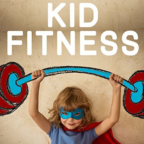 Kid Fitness: 20 Top Tracks to Get Your Children Moving, Grooving, And Happy