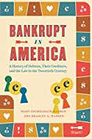 Bankrupt in America: A History of Debtors, Their Creditors, and the Law in the Twentieth Century (Markets and Governments in Economic History)