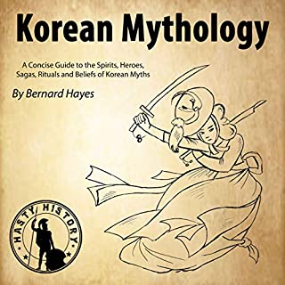Korean Mythology     A Concise Guide to the Gods, Heroes, Sagas, Rituals and Beliefs of Korean Myths              De :                                                                                                                                 Bernard Hayes,                                                                                        Hasty History                               Lu par :                                                                                                                                 Gareth Johnson                      Durée : 1 h et 18 min     Pas de notations     Global 0,0