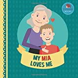 My Mia Loves Me: A Picture Book for Young Children and Grandparents; Boy Version (Personalized Grandparent Books for Boys)