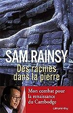 Des racines dans la pierre - Mon combat pour la renaissance du Cambodge de Rainsy Sam