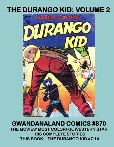The Durango Kid: Volume 2: Gwandanaland Comics #870  -- His Complete Stories! -- This Book:  Durango Kid #7-14