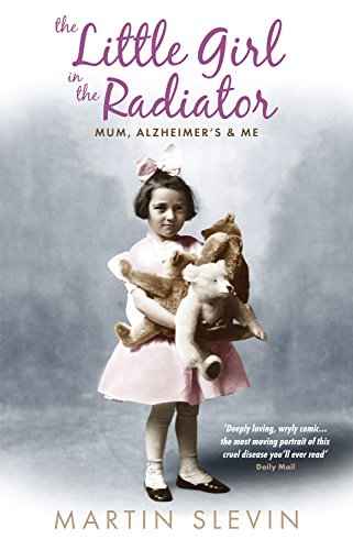The Little Girl in the Radiator: Mum Alzheimer's & Me (English Edition)