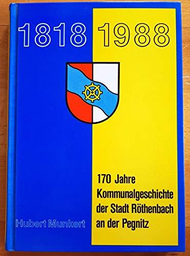 170 Jahre Kommunalgeschichte der Stadt Röthenbach an der Pegnitz 1818 - 1988