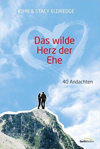 Das wilde Herz der Ehe - 40 Andachten: 40 Andachten