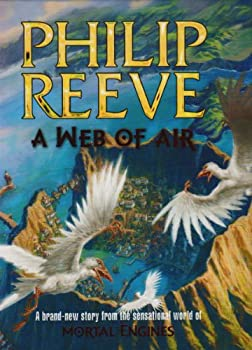 Philip Reeve Hungry City Chronicles A Web of Air, Scrivener's Moon