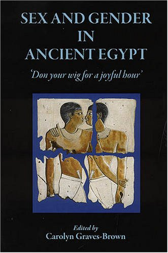 Sex and Gender in Ancient Egypt: Don Your Wig for a Joyful Hour