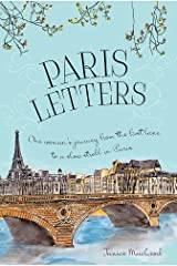 Paris Letters: A Travel Memoir about Art, Writing, and Finding Love in Paris Kindle Edition