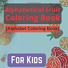 Alphabetical Fruit Coloring Book ( Alphabet Coloring Book ) For Kids: A Movement Book for Toddlers and Preschool Kids to L...