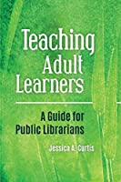 Teaching Adult Learners: A Guide for Public Librarians