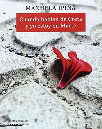 Cuando Hablan De Creta Y Yo Estoy En Marte (Colección Berbiquí de Poesía)