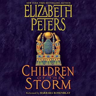Children of the Storm     An Amelia Peabody Novel of Suspense, Book 15              Written by:                                                                                                                                 Elizabeth Peters                               Narrated by:                                                                                                                                 Barbara Rosenblat                      Length: 15 hrs and 6 mins     5 ratings     Overall 5.0