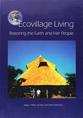 Ecovillage Living: Restoring the Earth and Her People