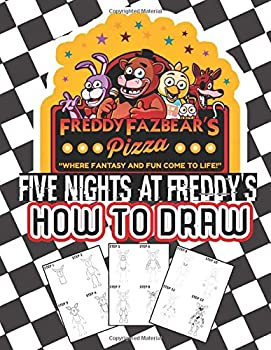 How To Draw Five Nights At Freddy s  Learn To Draw 5 Nights At Freddys With 14 Characters 55 Pages And Step-by-Step Drawings