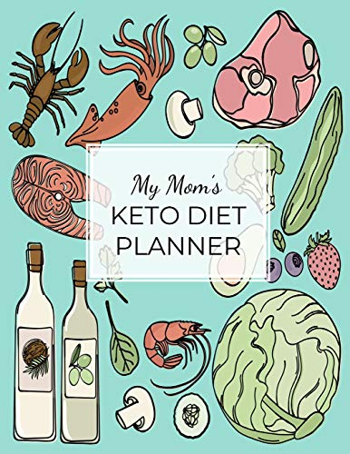 My Mom's KETO DIET PLANNER: Macros & Meal Tracking Log Ketogenic Diet Food Diary 100,90,60,21 day
