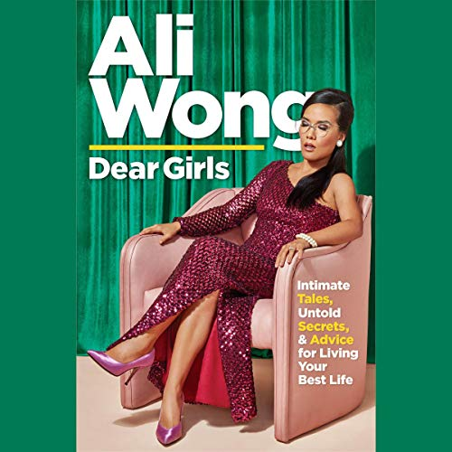 Dear Girls     Intimate Tales, Untold Secrets, and Advice for Living Your Best Life              By:                                                                                                                                 Ali Wong                           Length: 9 hrs     Not rated yet     Overall 0.0