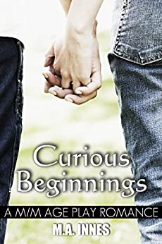 Curious Beginnings: A M/M Age Play Romance by [M.A. Innes]